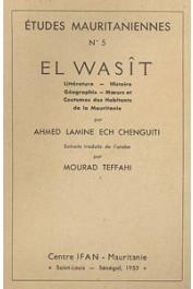 LAMINE ECH CHENGUITI Ahmed - El Wasit. Littérature - Histoire - Géographie - Mœurs et coutumes des habitants de la Mauritanie. Extraits traduits de l'arabe par Mourad Teffahi