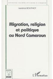 BOUTINOT Laurence - Migration, religion et politique au Nord Cameroun