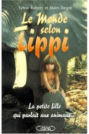ROBERT Sylvie, DEGRE Alain - Le monde selon Tipi: la petite fille qui parlait aux animaux