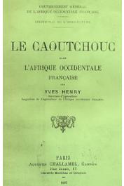 HENRY Yves - Le caoutchouc dans l'Afrique Occidentale Française