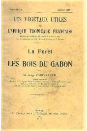 CHEVALIER Auguste - La forêt et les bois du Gabon