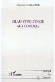 CHANFI Ahmed Abdallah - Islam et politique aux Comores. Evolution de l'autorité spirituelle depuis le Protectorat français (1886) jusqu'à nos jours