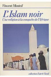 MONTEIL Vincent - L'islam noir. Une religion à la conquête de l'Afrique