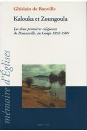 BANVILLE Ghislain de - Kalouka et Zoungoula. Les deux premières religieuses de Brazzaville, au Congo (1892-1909)