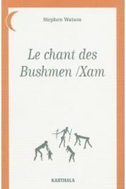WATSON Stephen - Le chant des Bushmen / Xam. Poèmes d'un monde disparu