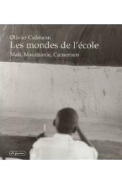 CULMANN Olivier - Les mondes de l'école. Mali, Mauritanie, Cameroun