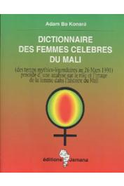 BA KONARE Adam - Dictionnaire des femmes célèbres du Mali (des temps mythico-légendaires au 26 mars 1991) précédé d'une analyse sur le rôle et l'image de la femme dans l'histoire du Mali