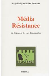 BAILLY Serge, BEAUFORT Didier, (éditeurs) - Média résistance. Un écho pour les voix discordantes