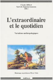 ALLIBERT Claude, RAJAONARIMANANA Narivelo, (éditeurs) - L'extraordinaire et le quotidien. Variations anthropologiques. Hommage au professeur Pierre Vérin
