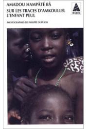 BA Amadou Hampate, DUPUICH Philippe, MAGNIER Bernard - Sur les traces d'Amkoullel, l'enfant peul