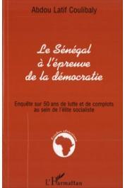 COULIBALY Abdou Latif - Le Sénégal à l'épreuve de la démocratie. Enquête sur 50 ans de lutte et de complots au sein de l'élite socialiste