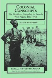 ECHENBERG Myron - Colonial Conscripts: The Tirailleurs Senegalais in French West Africa, 1857-1960
