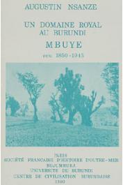 NSANZE Augustin - Un domaine royal au Burundi: Mbuye (1850-1945)