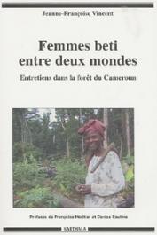 VINCENT Jeanne-Françoise - Femmes béti entre deux mondes. Entretiens dans la forêt du Cameroun