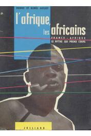 GOSSET Pierre et Renée - L'Afrique, les Africains. Tome1: France-Afrique, le mythe qui prend corps.