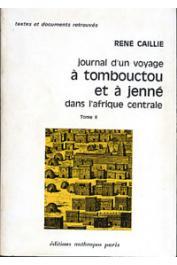 CAILLIE René - Journal d'un voyage à Tembouctou et à Djenné dans l'Afrique Centrale précédé d'observations faites chez les Maures Brakna, les Nalous et d'autres peuples; avec des remarques géographiques par M. Jomard