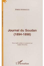 DUSSAULX Emile, DULUCQ Sophie (Texte établi par) - Journal du Soudan (1894-1898). Texte établi, préfacé et commenté par Sophie Dulucq