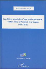 BRISSAC-FERAL Claude - La politique américaine d'aide au développement: conflits entre le Président et le Congrès (1947-1979)