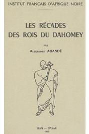 ADANDE Alexandre - Les récades des Rois du Dahomey