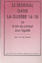 THIAM Iba Der - Le Sénégal dans la guerre 14-18 ou le prix du combat pour l'égalité