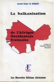 BENOIST Joseph-Roger de - La balkanisation de l'Afrique Occidentale française