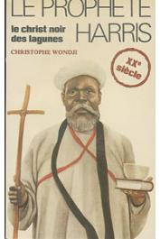 WONDJI Christophe - Le prophète Harris. Le Christ noir des lagunes