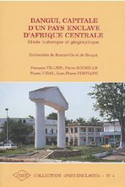 VILLIEN François, SOUMILLE Pierre, VIDAL Pierre, PIROVANO Jean-Pierre -  Bangui, capitale d'un pays enclavé d'Afrique centrale. Etude historique et géographique