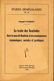 Etudes Sénégalaises 08, FOUQUET Joseph - La traite des arachides dans le pays de Kaolack et ses conséquences économiques, sociales et juridiques