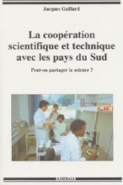 GAILLARD Jacques - La coopération scientifique et technique avec les pays du Sud. Peut-on partager la science ?