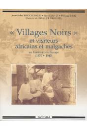 BERGOUGNIOU Jean-Michel, CLIGNET Rémi, DAVID Philippe (Association Images & Mémoires) - Villages noirs et visiteurs africains et malgaches en France et en Europe (1870 - 1940)