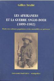 TEULIE Gilles - Les Afrikaners et la guerre anglo-boer (1899-1902). Etude des cultures populaires et des mentalités en présence