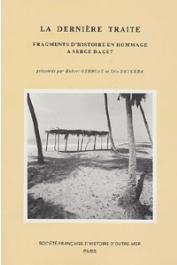 GERBEAU Hubert, SAUGERA Eric (Textes présentés par) - La dernière traite. Fragments d'histoire en hommage à Serge Daget.