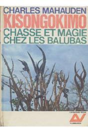 MAHAUDEN Charles - Kisongokimo. Chasse et magie chez les Balubas