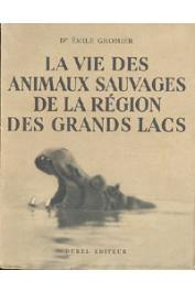GROMIER Emile, (docteur) - La vie des animaux sauvages de la région des Grands Lacs