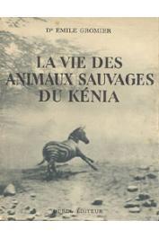GROMIER Emile, (docteur) - La vie des animaux sauvages du Kénia