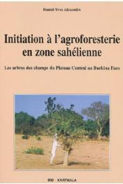 ALEXANDRE Daniel-Yves - Initiation à l'agroforesterie en zone sahélienne. Les arbres des champs du plateau central au Burkina Faso