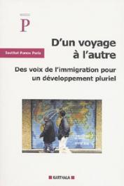 Institut PANOS (éditeur) - D'un voyage à l'autre. Des voix de l'immigration pour un développement pluriel