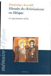 ARNAULD Dominique - Histoire du Christianisme en Afrique. Les sept premiers siècles