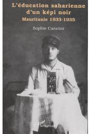CARATINI Sophie - L'éducation saharienne d'un képi noir. Mauritanie 1933-1935