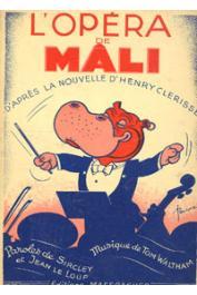 CLERISSE Henry, PELLOS René - L'opéra de Mâli. D'après la nouvelle d'Henry Clérisse. Paroles de Sircley et Jean Le Loup, musique de Tom Altham