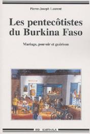 LAURENT Pierre-Joseph - Les Pentecôtistes du Burkina Faso. Mariage, pouvoir et guérison. Nouvelle édition
