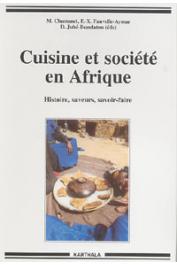 CHASTANET Monique, FAUVELLE-AYMAR François-Xavier, JUHE-BEAULATON Dominique - Cuisine et société en Afrique noire. Histoire, saveurs, savoir-faire