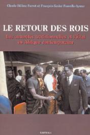 PERROT Claude-Hélène, FAUVELLE-AYMAR François-Xavier - Le retour des Rois. Les autorités traditionnelles et l'Etat en Afrique contemporaine