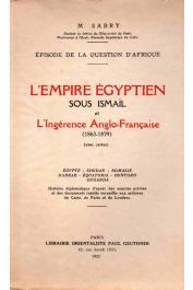 SABRY Muhammad - Episode de la question d'Afrique. L'Empire Egyptien sous Ismaïl et l'ingérence Anglo-française (1863-1879). Egypte - Soudan - Somalie - Harrar - Equatoria - Ounyoro - Ouganda