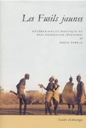 TORNAY Serge - Les fusils jaunes. Générations et politique en pays Nyangatom (Ethiopie)