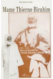 CISSE Ousseynou - Mame Thierno Birahim (1862-1943). Frère et disciple de Cheikh Ahmadou Bamba