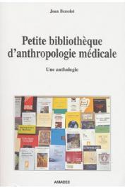 BENOIST Jean - Petite bibliothèque d'anthropologie médicale. Une anthologie