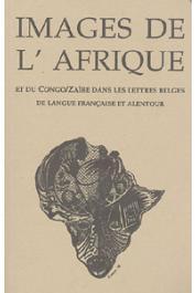 HALEN Pierre, RIESZ Janos (éditeurs) - Images de l'Afrique et du Congo/Zaïre dans les lettres françaises de Belgique et alentour. Actes du colloque international de Louvain-la-Neuve (4-6 février 1993)