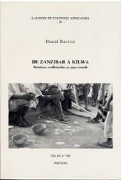 BACUEZ Pascal - De Zanzibar à Kilwa. Relations conflictuelles en pays swahili