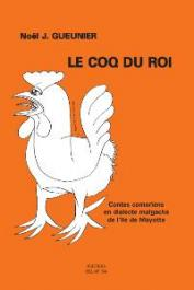 GUEUNIER Noël Jacques, SAID Madjidhoubi - Contes comoriens en dialecte malgache de l'île de Mayotte. Volume 3 : Le coq du Roi